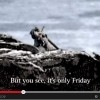 Video: It's Friday… But Sunday's a Coming