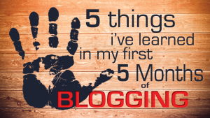 5 things I learned about Blogging