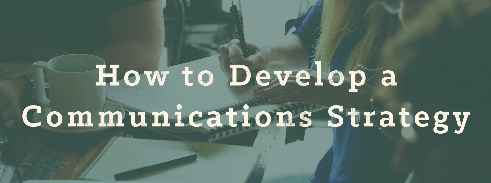How to Develop a Communications Strategy – with 6 Words